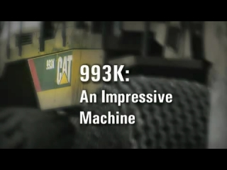 CAT993K Wheel Loader - An Impressive Machine Customer Testimonial